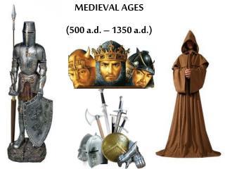 MEDIEVAL AGES    (500 a.d. – 1350 a.d.)