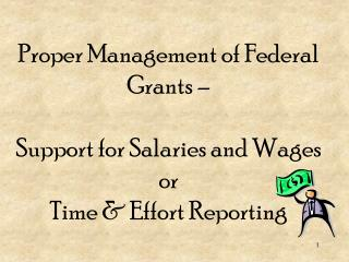 Proper Management of Federal Grants –  Support for Salaries and Wages  or Time & Effort Reporting