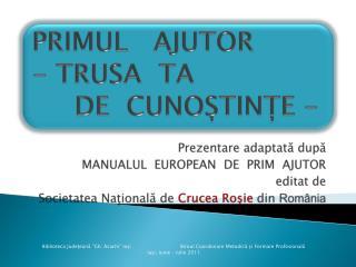 PRIMUL   AJUTOR - TRUSA  TA      DE  CUNOȘTINȚE -
