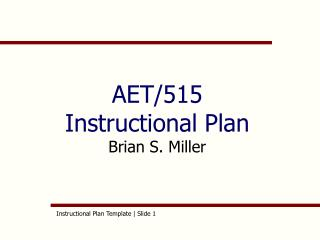 AET/515 Instructional Plan  Brian S. Miller