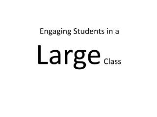 Engaging Students in a  Large  Class