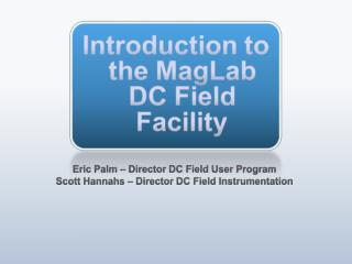 Eric Palm – Director DC Field User Program Scott  Hannahs  – Director DC Field Instrumentation