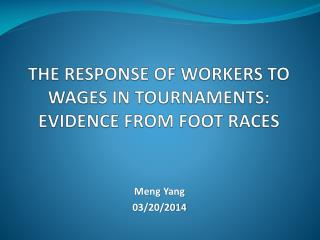 THE RESPONSE OF WORKERS TO WAGES IN TOURNAMENTS: EVIDENCE FROM FOOT  RACES