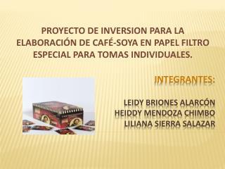 Integrantes: Leidy Briones Alarcón Heiddy Mendoza chimbo liliana sierra salazar