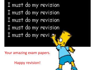 Your amazing exam papers. Happy revision!