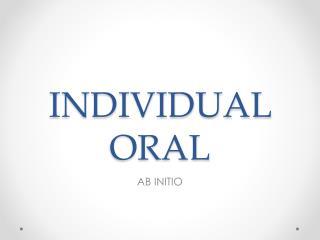 INDIVIDUAL ORAL