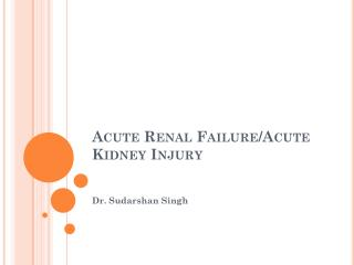 Acute Renal Failure/Acute Kidney Injury