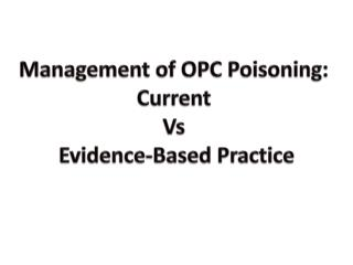 Management of OPC Poisoning: Current  Vs  Evidence-Based Practice