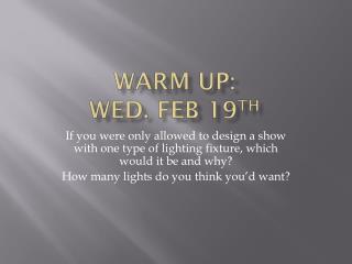 Warm Up: Wed. Feb 19 th