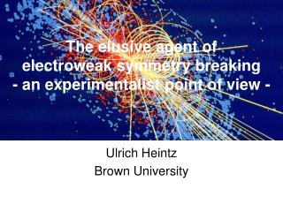 The elusive agent of  electroweak symmetry breaking  - an experimentalist point of view -