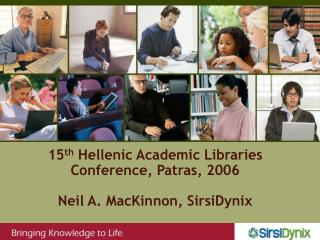 15th Hellenic Academic Libraries Conference, Patras, 2006  Neil A. MacKinnon, SirsiDynix
