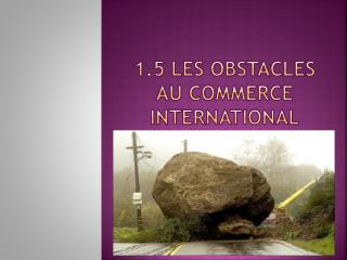 1.5 Les obstacles au commerce international