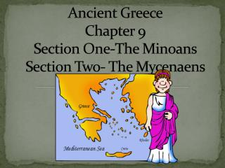 Ancient Greece Chapter 9 Section One-The Minoans Section Two- The  Mycenaens