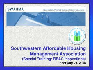 Southwestern Affordable Housing Management Association Special Training: REAC Inspections February 21, 2008