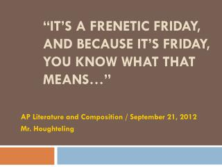 """it's a Frenetic Friday, and because it's Friday, you know what that means…"""