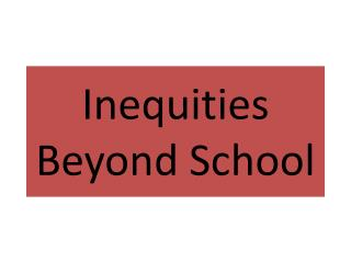 Inequities Beyond School