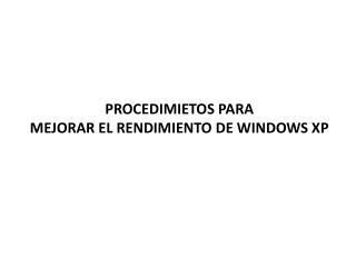 PROCEDIMIETOS PARA MEJORAR EL RENDIMIENTO DE WINDOWS XP
