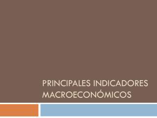 PRINCIPALES INDICADORES MACROECONÓMICOS