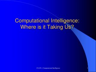 Computational Intelligence: Where is it Taking Us?