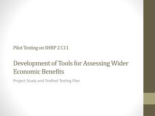 Pilot Testing on SHRP 2  C11 Development of Tools for Assessing Wider Economic Benefits