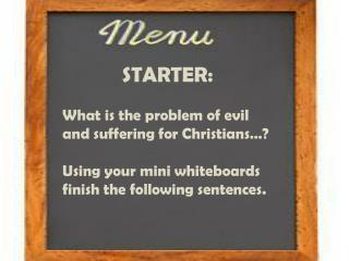 STARTER: What is the problem of evil and suffering for Christians…?