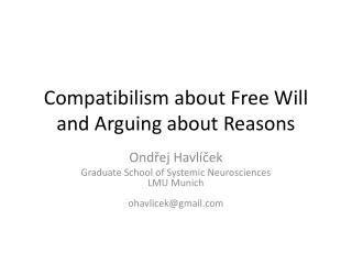 Compatibilism about  Free  Will  and  Arguing about Reasons