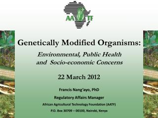 Francis Nang'ayo, PhD Regulatory Affairs Manager African Agricultural Technology Foundation (AATF)