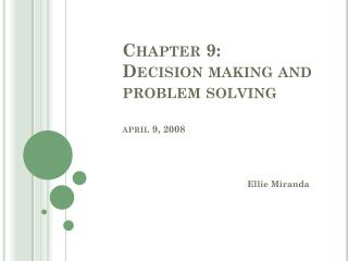 Chapter 9: Decision making and problem solving april  9, 2008