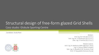 Structural design of free-form glazed Grid  Shells Caso  studio: Globule Sporting Centre