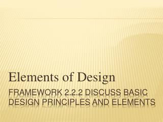 Framework 2.2.2 discuss basic design principles and elements