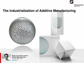 Olivier�Jay,  Head of section Additive Manufacturing Tel : +45�7220�1713 oja@dti.dk