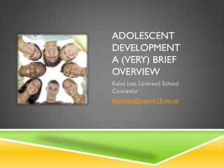 Adolescent Development A (very) Brief Overview