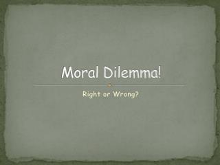 Moral Dilemma!