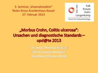 """""""Morbus Crohn,  Colitis ulcerosa """":         Ursachen  und diagnostische Standards –  upd@te  2013"""