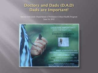 Doctors and Dads  (D.A.D) Dads are Important !