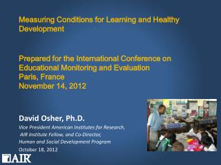 David Osher, Ph.D. Vice  President American Institutes for Research,