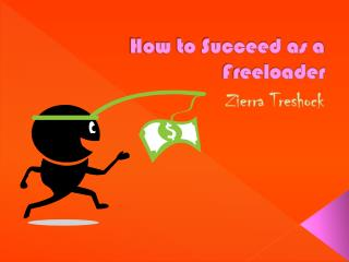How to Succeed as a Freeloader