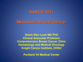 SABCS 2011 Metastatic Breast Cancer  Shiuh-Wen Luoh  MD PhD Clinical Associate Professor