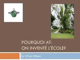 P ourquoi  at -oninventél'école?