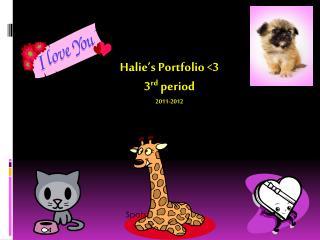 Halie's Portfolio <3  3 rd  period 2011-2012