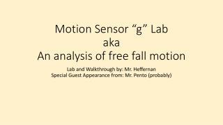 Motion Sensor �g� Lab aka An analysis of free  f all motion