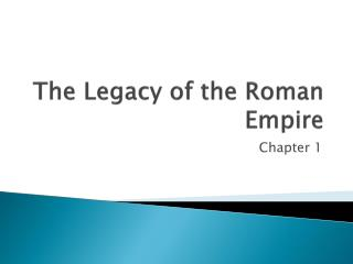 The Legacy of the Roman Empire