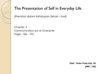 The Presentation of Self in Everyday Life ( P renstasi dalam Kehidupan Sehari  –  hari )