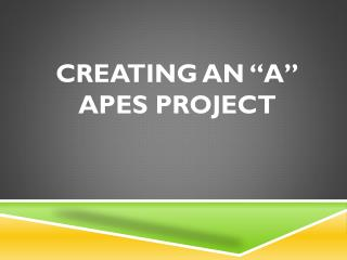 """Creating an """"A""""  APES Project"""