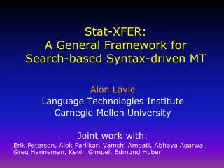 Stat-XFER:  A General Framework for Search-based Syntax-driven MT