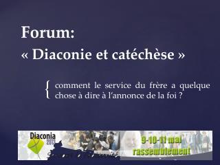 Forum:  «Diaconie  et  catéchèse»