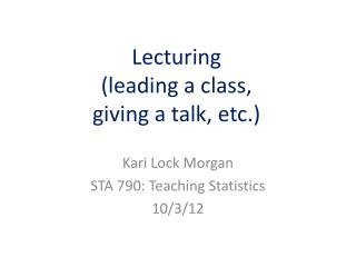Lecturing (leading a class,  giving a talk, etc.)
