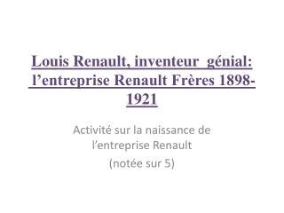 Louis Renault, inventeur  génial:  l'entreprise Renault Frères 1898-1921