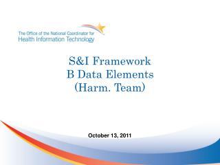 S&I Framework  B Data Elements (Harm. Team)