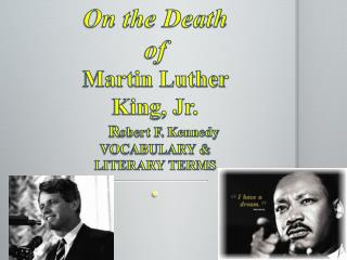 On the Death of Martin Luther King, Jr. R obert F.  Kennedy VOCABULARY & LITERARY TERMS .